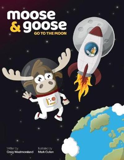 Moose & Goose go to the Moon - Craig Westmoreland