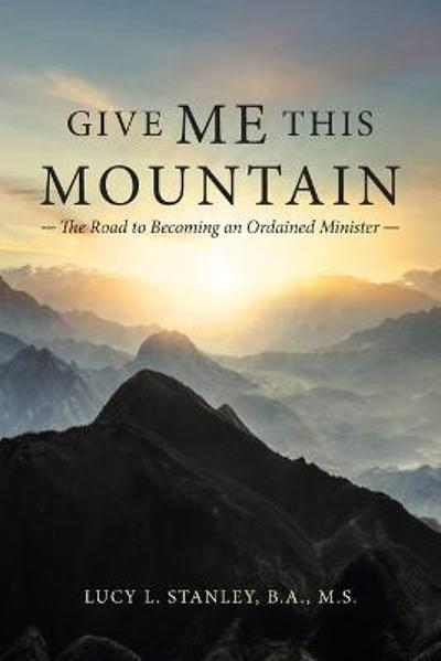 Give Me This Mountain - Lucy L Stanley B a M S