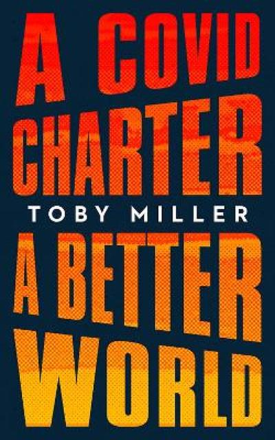 A COVID Charter, A Better World - Toby Miller