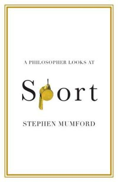 A Philosopher Looks at Sport - Stephen Mumford