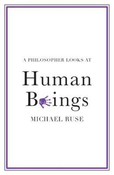 A Philosopher Looks at Human Beings - Michael Ruse