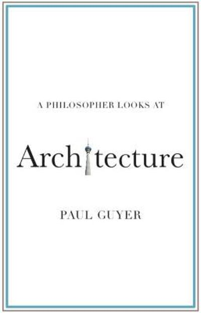 A Philosopher Looks at Architecture - Paul Guyer