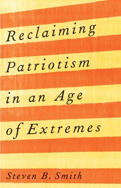 Reclaiming Patriotism in an Age of Extremes - Smith Steven B.              Smith