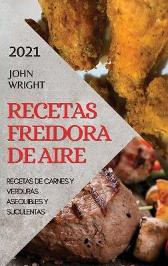 Recetas Freidora de Aire 2021 (Air Fryer Recipes Spanish Edition) - John Wright