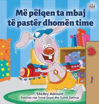 I Love to Keep My Room Clean (Albanian Book for Kids) - Shelley Admont