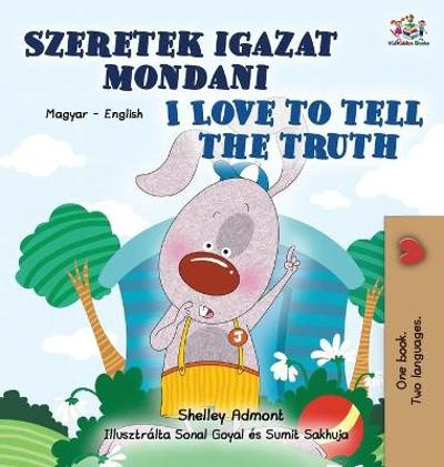 I Love to Tell the Truth (Hungarian English Bilingual Children's Book) - Shelley Admont