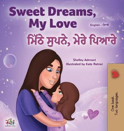 Sweet Dreams, My Love (English Punjabi Bilingual Children's Book - Gurmukhi) - Shelley Admont