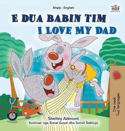 I Love My Dad (Albanian English Bilingual Book for Kids) - Shelley Admont