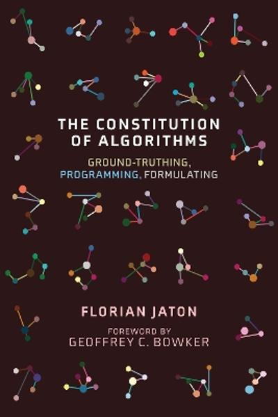 The Constitution of Algorithms - Florian Jaton