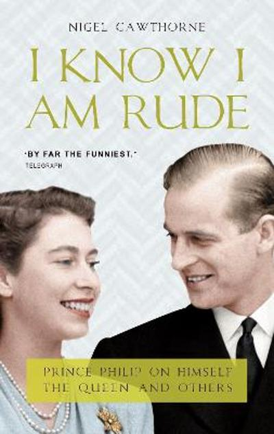 I Know I Am Rude - Nigel Cawthorne