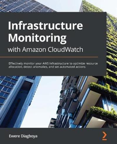 Infrastructure Monitoring with Amazon CloudWatch - Ewere Diagboya