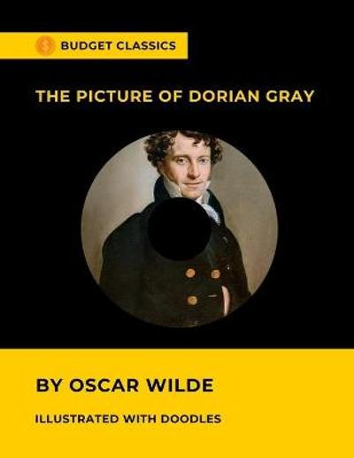 The Picture of Dorian Gray by Oscar Wilde (Budget Classics / Illustrated with doodles) - Budget Classics