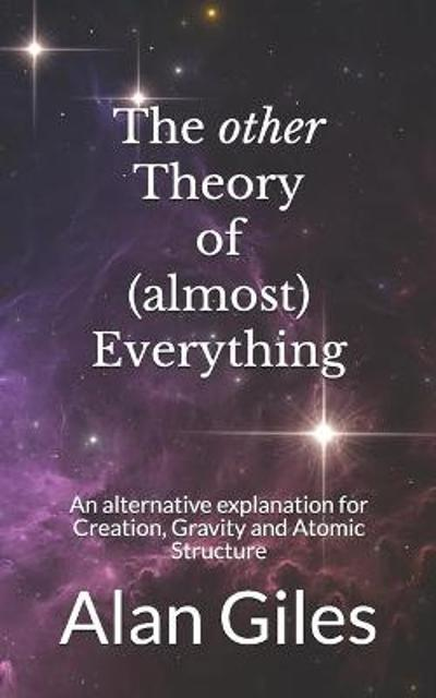 The other Theory of (almost) Everything - Alan Giles