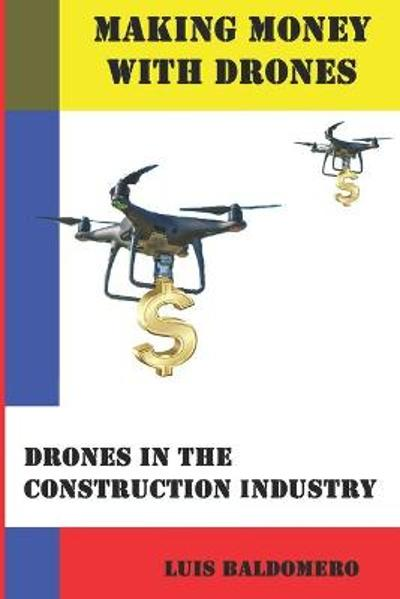 Making money with drones, drones in the construction industry - Luis Baldomero Pariapaza Mamani