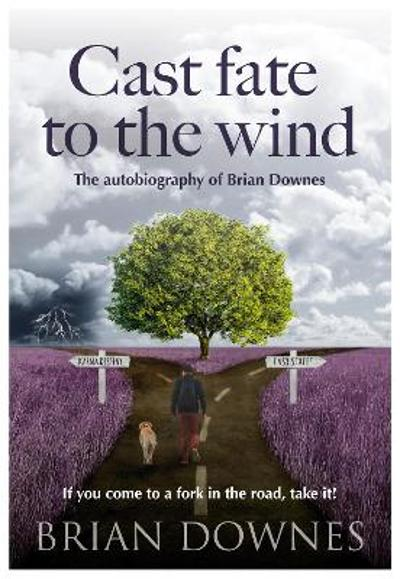 Cast Fate to the Wind - The Autobiography of Brian Downes - Brian Downes
