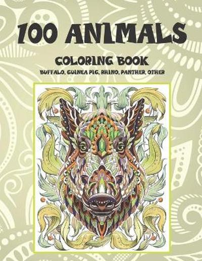 100 Animals - Coloring Book - Buffalo, Guinea pig, Rhino, Panther, other - Sherilyn Ward