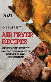 Air Fryer Recipes 2021 - John Wright