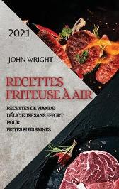 Recettes Friteuse A Air 2021 (French Edition of Air Fryer Recipes 2021) - John Wright