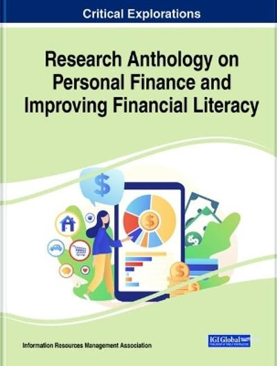 Research Anthology on Personal Finance and Improving Financial Literacy - Information Reso Management Association