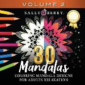 30 Coloring Mandalas for Adults Relaxation (Volume 2) - Sally Berry