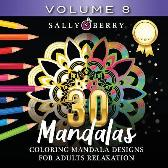 30 Coloring Mandalas for Adults Relaxation (Volume 8) - Sally Berry