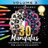 30 Coloring Mandalas for Adults Relaxation (Volume 3) - Sally Berry