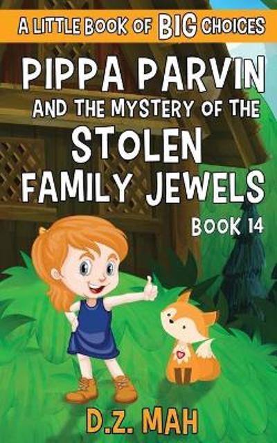 Pippa Parvin and the Mystery of the Stolen Family Jewels - D Z Mah