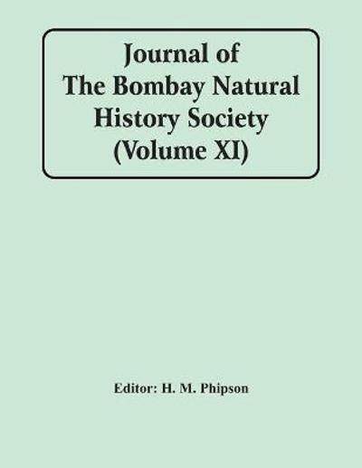 Journal Of The Bombay Natural History Society (Volume Xi) - H M Phipson