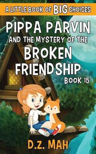 Pippa Parvin and the Mystery of the Broken Friendship - D Z Mah