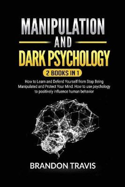 Manipulation and Dark Psychology 2 Books in 1 - Brandon Travis