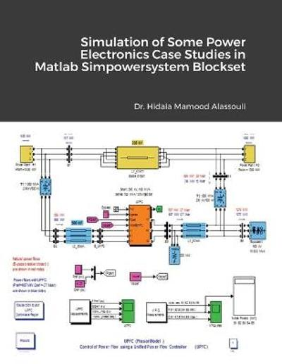 Simulation of Some Power Electronics Case Studies in Matlab Simpowersystem Blockset - Hidaia Mahmood Alassouli