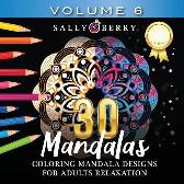 30 Coloring Mandalas for Adults Relaxation (Volume 6) - Sally Berry
