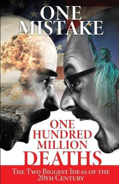 One Mistake, One Hundred Million Deaths - J Don Rogers