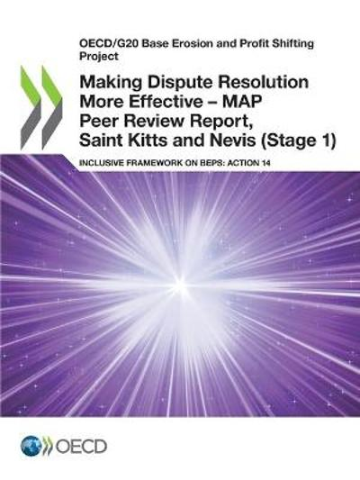 Oecd/G20 Base Erosion and Profit Shifting Project Making Dispute Resolution More Effective - Map Peer Review Report, Saint Kitts and Nevis (Stage 1) Inclusive Framework on Beps: Action 14 - OECD