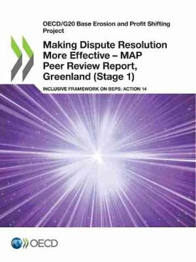Oecd/G20 Base Erosion and Profit Shifting Project Making Dispute Resolution More Effective - Map Peer Review Report, Greenland (Stage 1) Inclusive Framework on Beps: Action 14 - OECD