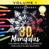 30 Coloring Mandalas for Adults Relaxation (Volume 1) - Sally Berry