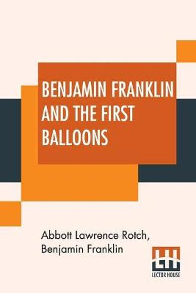 Benjamin Franklin And The First Balloons - Abbott Lawrence Rotch