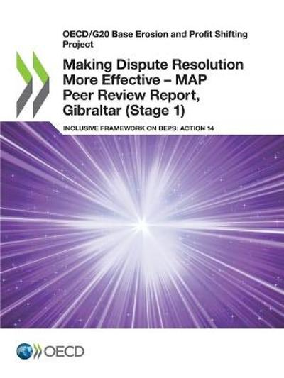 Oecd/G20 Base Erosion and Profit Shifting Project Making Dispute Resolution More Effective - Map Peer Review Report, Gibraltar (Stage 1) Inclusive Framework on Beps: Action 14 - OECD