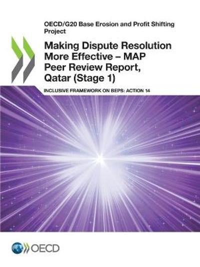 Oecd/G20 Base Erosion and Profit Shifting Project Making Dispute Resolution More Effective - Map Peer Review Report, Qatar (Stage 1) Inclusive Framework on Beps: Action 14 - OECD