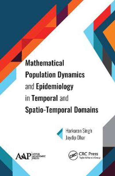 Mathematical Population Dynamics and Epidemiology in Temporal and Spatio-Temporal Domains - Harkaran Singh