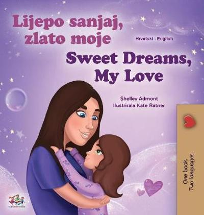 Sweet Dreams, My Love (Croatian English Bilingual Book for Kids) - Shelley Admont