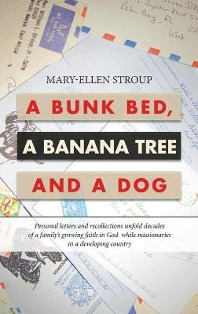 A Bunk Bed, a Banana Tree and a Dog - Mary-Ellen Stroup