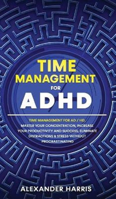 Time Management for ADHD - Alexander Harris