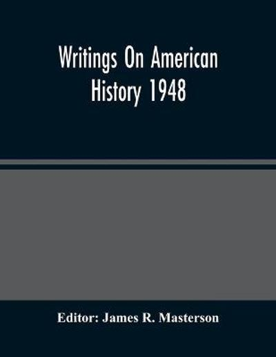 Writings On American History 1948 - James R Masterson