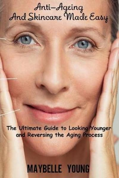 Anti-Ageing And Skincare Made Easy - Maybelle Young
