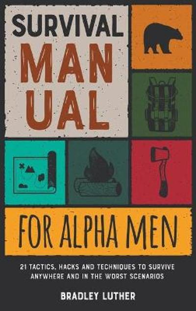 Survival Manual for Alpha Men - Bradley Luther