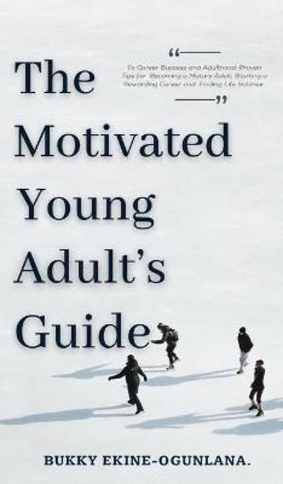 The Motivated Young Adult's Guide to Career Success and Adulthood - Dianna Stephen