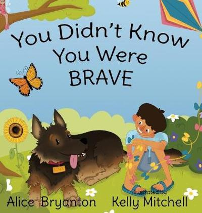 You Didn't Know You Were Brave - Alice Bryanton