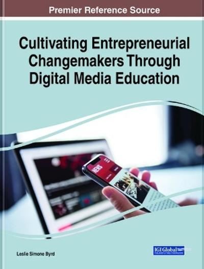 Cultivating Entrepreneurial Changemakers Through Digital Media Education - Leslie Simone Byrd
