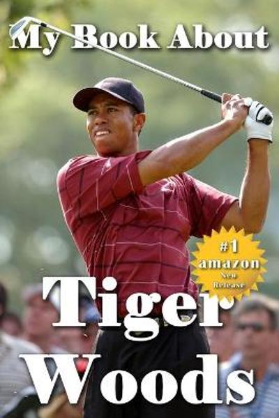 My Book About Tiger Woods - Tuscawilla Creative Services